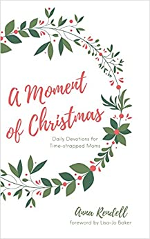 A Moment of Christmas: Daily Devotions for Time-strapped Moms by [Rendell, Anna]