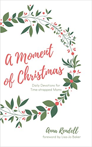 A Moment of Christmas: Daily Devotions for Time-strapped Moms