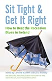 img - for Sit Tight and Get it Right: How to Beat the Recession Blues in Ireland by Caroline Madden (30-Mar-2009) Paperback book / textbook / text book