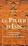 Le pilier d'Isis : Manuel pratique d'initiation aux mystères de la Déesse