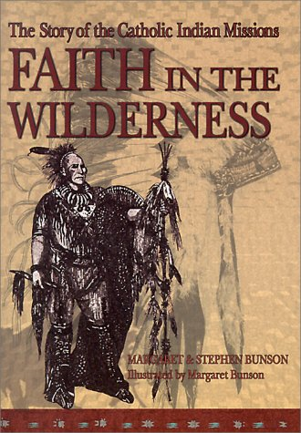 Download Faith in the Wilderness: The Story of the Catholic Indian Missions pdf