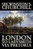 London to Ladysmith Via Pretoria by Winston S. Churchill, Biography & Autobiography, History, Military, World