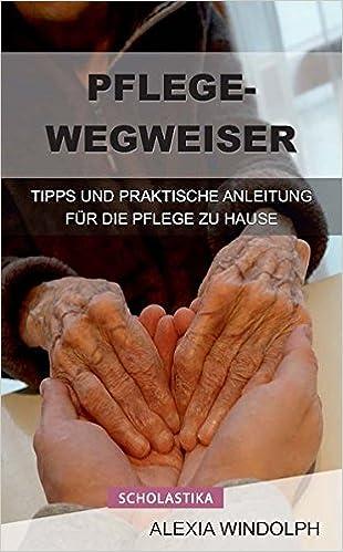 Pflegewegweiser Tipps Und Praktische Anleitung Fur Die Pflege Zu