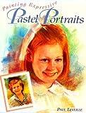 Painting Expressive Pastel Portraits, Paul Leveille, 0891348158