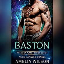 Baston: Alien Menage Romance: The Adna Planet Series, Book 1 Audiobook by Amelia Wilson Narrated by Erin Coker