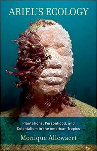 Book Ariel's Ecology: Plantations, Personhood, and Colonialism in the American Tropics