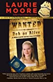Wanted Deb or Alive, Jon Katz and Laurie Moore, 1410442039