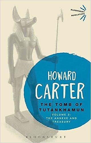 The Tomb of Tutankhamun: Volume 3: The Annexe and Treasury (Bloomsbury Revelations)