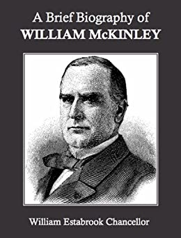 """a biography of william mckinley Read major mckinley william mckinley & the civil war by william h armstrong with rakuten kobo """"a finely written and deeply researched book it adds a major dimension to mckinley's life and times and will interest a."""