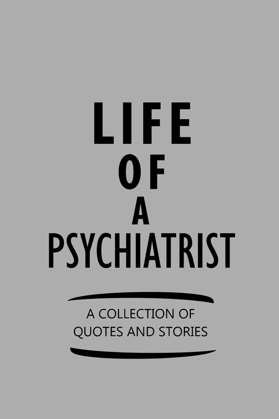 Life Of A Psychiatrist A Collection Of Quotes And Stories
