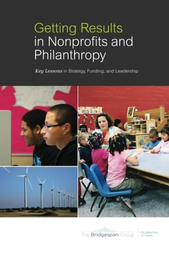 Getting Results in Nonprofits and Philanthropy: Key...