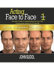 Acting: Face to Face - 2nd Edition: The Actor's Guide to Understanding How Your Face Communicates Emotion for TV and Film