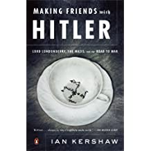 Making Friends with Hitler: Lord Londonderry, the Nazis, and the Road to War