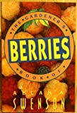 The Gardener's Book of Berries, Allan A. Swenson, 1558212825