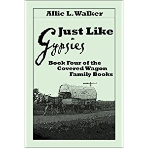 Just Like Gypsies: Book Four of the Covered Wagon Family Books Allie L. Walker