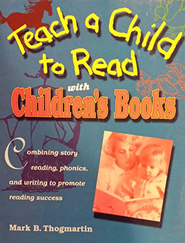 Teach a Child to Read With Children's Books: How to Use Children's Books, Phonics, and Writing to Promote Reading Success