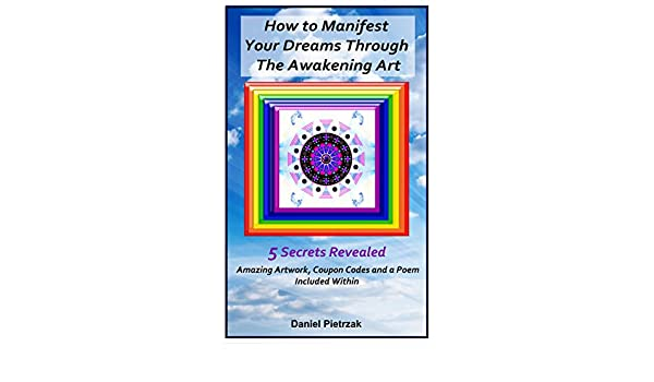 How to manifest your dreams through the awakening art 5 secrets how to manifest your dreams through the awakening art 5 secrets revealed kindle edition by daniel pietrzak health fitness dieting kindle ebooks fandeluxe Image collections