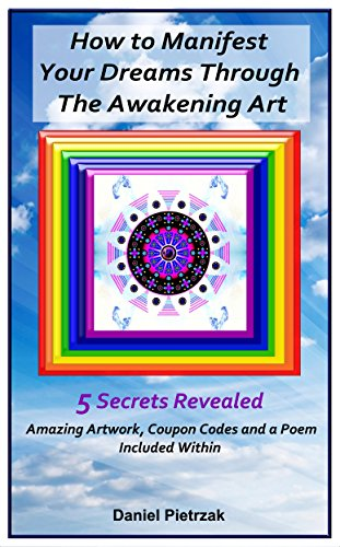How to manifest your dreams through the awakening art 5 secrets how to manifest your dreams through the awakening art 5 secrets revealed by pietrzak fandeluxe Image collections