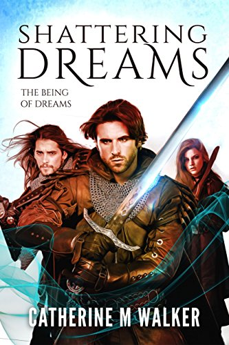 Shattering Dreams (The Being Of Dreams Book 1)