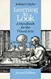Learning to Look : A Handbook for the Visual Arts, Taylor, Joshua C., 0226791548