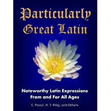 Particularly Great Latin: Noteworthy Latin Expressions From and For All Ages