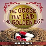 The Goose That Laid the Golden Egg: Accutane - the Truth That Had to Be Told | Doug Bremner