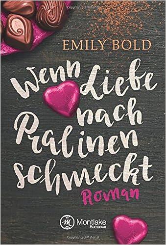 Emily Bold-Wenn Liebe nach Pralinen schmeckt