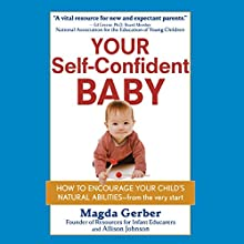 Your Self-Confident Baby: How to Encourage Your Child's Natural Abilities from the Very Start Audiobook by Magda Gerber, Allison Johnson Narrated by Lauri Fraser