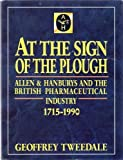 img - for At the Sign of the Plough: Allen and Hanburys and the British Pharmaceutical Industry, 1715-1990 book / textbook / text book
