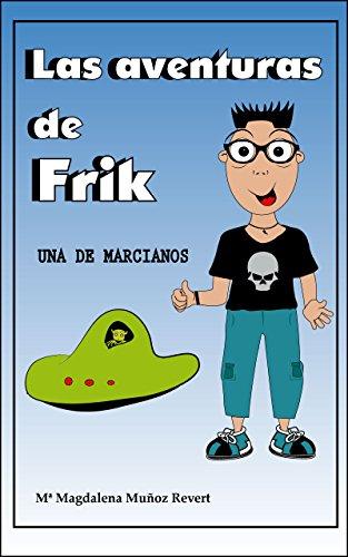 Descargar Libro Las Aventuras De Frik - Una De Marcianos Magda Muñoz