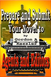 How to Prepare and Submit Your Novel to Agents and Editors (Writing Novels Book 3) (English Edition)