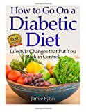 How to Go on a Diabetic Diet: Lifestyle Changes That Put You Back in Control