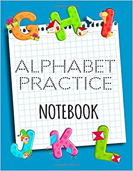 Alphabet Practice Notebook: Letter Tracing Practice Book For
