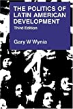 img - for The Politics of Latin American Development by Gary W. Wynia (1990-01-26) book / textbook / text book