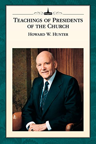 Teachings of Presidents of the Church: Howard W. Hunter (The Latter Day Church Of Jesus Christ)