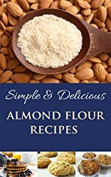 Simple and Delicious Almond Flour Recipes (English Edition)