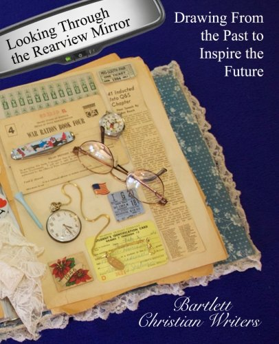 Looking Through the Rearview Mirror: Drawing From the past to inspire the future (Anthology) (Volume 1)