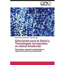 Educación para la Salud y Tecnologías Apropiadas en Salud Ambiental: Conceptos, aspectos metodológicos, algunas situaciones y propuestas (Spanish Edition)