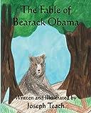 The Fable of Bearack Obama, Joseph Teach, 1479194778