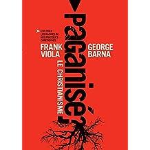 Le christianisme paganisé (French Edition)