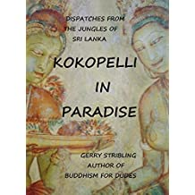 Kokopelli in Paradise: Dispatches from the Jungles of Sri Lanka