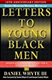 Letters to Young Black Men: Advice and Encouragement for a Difficult Journey, 10th Anniversary Edition