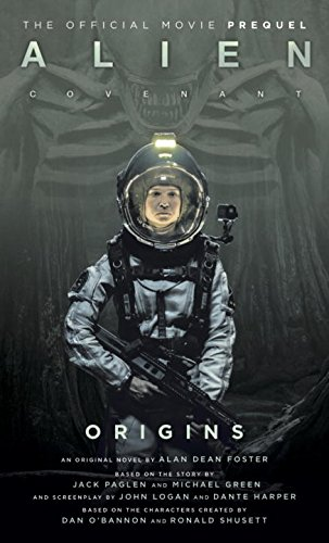 Alien  Covenant Origins   The Official Prequel To The Blockbuster Film