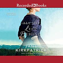 All She Left Behind Audiobook by Jane Kirkpatrick Narrated by Tavia Gilbert