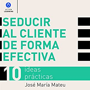 Seducir al cliente de forma efectiva. 10 ideas prácticas [Seduce Customers Effectively: 10 Practical Ideas] Audiobook