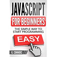 Javascript for Beginners: The Simple Way to Start Programming