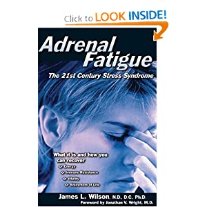 Adrenal Fatigue: The 21st Century Stress Syndrome James L. Wilson and Johnathan V. Wright