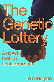 The Genetic Lottery: A novel look at schizophrenia by [Morgan, Terri]