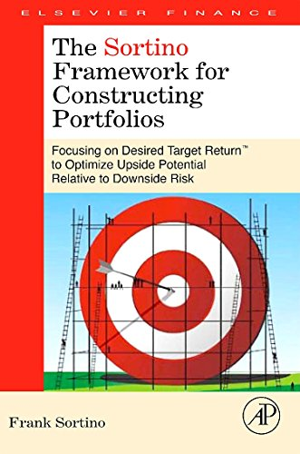 The Sortino Framework for Constructing Portfolios: Focusing on Desired Target Return™ to Optimize Upside Potential Relat