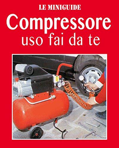 il-compressore-uso-fai-da-te-le-miniguide-italian-edition